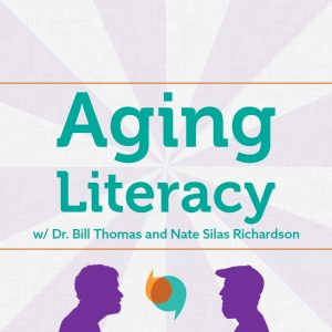 Aging Literacy with Dr. Bill Thomas and Nate Silas Richardson (Podcast artwork)
